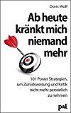 Ab heute kränkt mich niemand mehr: 101 Power-Strategien