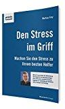 Den Stress im Griff: Machen Sie den Stress zu Ihrem besten Helfer