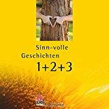 Sinn-volle Geschichten, 264 Weisheiten, Erzählungen & Zitate, die berühren und inspirieren