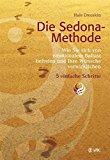 Die Sedona-Methode: Wie Sie sich von emotionalem Ballast befreien und Ihre Wünsche verwirklichen
